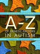 An A-Z of Genetic Factors in Autism - A Handbook for Professionals ebook by Kenneth Aitken
