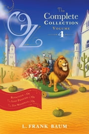 Oz, the Complete Collection, Volume 4 - Rinkitink in Oz; The Lost Princess of Oz; The Tin Woodman of Oz ebook by L. Frank Baum