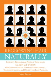 Regrowing Hair Naturally - Effective Remedies and Natural Treatments for Men and Women with Alopecia Areata, Alopecia Androgenetica, Telogen Effluvium and Other Hair Loss Problems ebook by Vera Peiffer