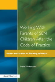 Working with Parents of SEN Children after the Code of Practice ebook by Sheila Wolfendale