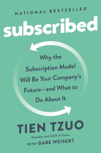 Subscribed - Why the Subscription Model Will Be Your Company's Future - and What to Do About It ebook by Tien Tzuo,Gabe Weisert