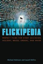 Flickipedia - Perfect Films for Every Occasion, Holiday, Mood, Ordeal, and Whim ebook by