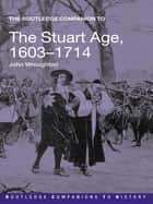 The Routledge Companion to the Stuart Age, 1603–1714 ebook by John Wroughton