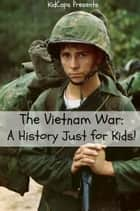 The Vietnam War: A History Just for Kids! ebook by KidCaps