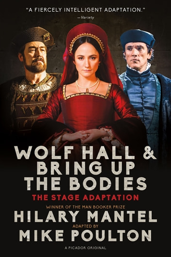 Wolf Hall & Bring Up the Bodies: The Stage Adaptation ebook by Hilary Mantel,Mike Poulton