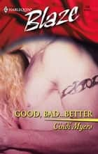 Good, Bad...Better ebook by Cindi Myers