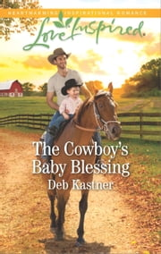 The Cowboy's Baby Blessing - A Fresh-Start Family Romance ebook by Deb Kastner