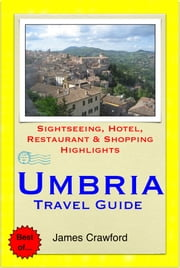 Umbria, Italy Travel Guide - Sightseeing, Hotel, Restaurant & Shopping Highlights (Illustrated) ebook by James Crawford