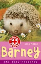 Barney the baby hedgehog ebook by Tina Nolan