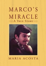 Marco's Miracle a True Story ebook by Maria Acosta