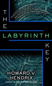 The Labyrinth Key ebook by Howard V. Hendrix