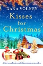 Kisses for Christmas - A festive collection of three romance novellas ebook by Dana Volney