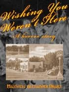 Wishing You Weren't Here - A Horror Story - A Horror Story ebook by Maxwell Alexander Drake
