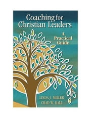 Coaching for Christian leaders: a practical guide ebook by Linda J. Miller,Chad W. Hall