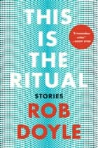 ebook This is the Ritual de Rob Doyle