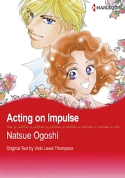 Acting on Impulse (Harlequin Comics) - Harlequin Comics ebook by Vicki Lewis Thompson,Natsue Ogoshi