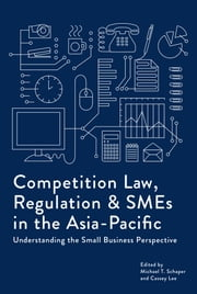 Competition Law, Regulation and SMEs in the Asia-Pacific - Understanding the Small Business Perspective ebook by Michael T. Schaper, Cassey Lee