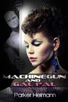 Machinegun and Gal Pal ebook by Parker Heimann