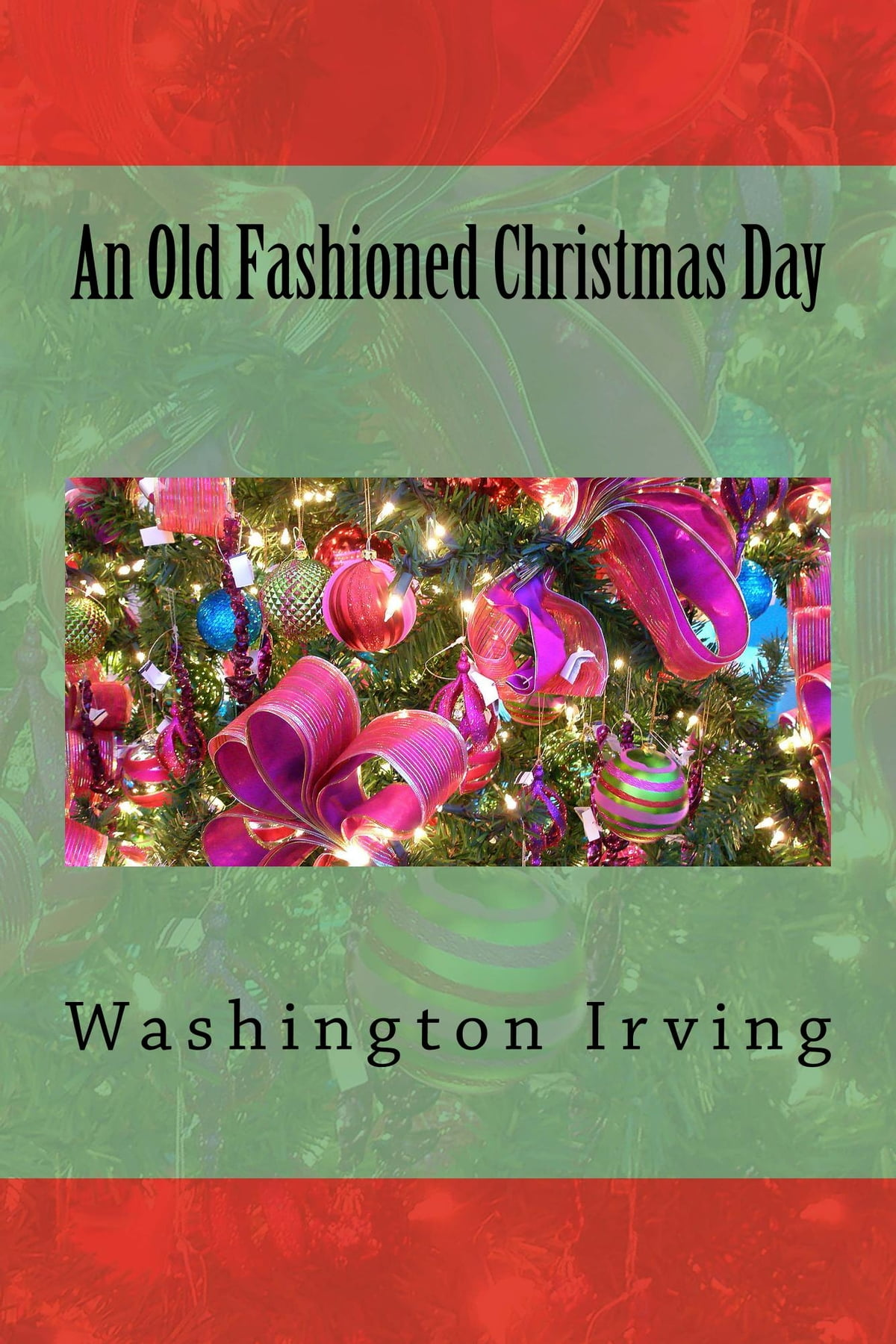 An Old Fashioned Christmas Day (Illustrated) eBook by Washington ...