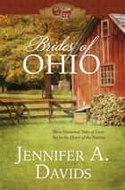 Brides of Ohio - Three Historical Tales of Love Set in the Heart of the Nation ebook by Jennifer A. Davids