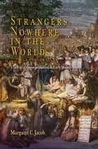 Strangers Nowhere in the World - The Rise of Cosmopolitanism in Early Modern Europe ebook by Margaret C. Jacob