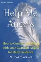 Help Me Angels: How to Connect and work with your Guardian Angels for Daily Guidance. No Task too Small - Angels, #1 ebook by Richard Bullivant