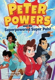 Peter Powers and His Superpowered Super Pals! ebook by Kent Clark, Dave Bardin