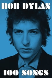 100 Songs ebook by Bob Dylan