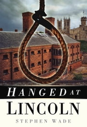 Hanged at Lincoln ebook by Stephen Wade