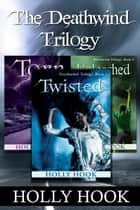 The Deathwind Trilogy Box Set (Books 1-3) ebook by Holly Hook