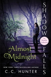 Almost Midnight - Shadow Falls: The Novella Collection ebook by C. C. Hunter
