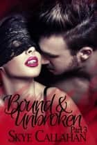 Bound & Unbroken: Part 3 - Out of Bounds, #1.7 ebook by Skye Callahan