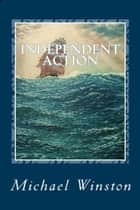 Independent Action: Kinkaid in the North Atlantic ebook by Michael Winston