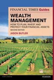 The Financial Times Guide to Wealth Management - How to plan, invest and protect your financial assets ebook by Jason Butler