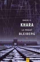 Le Projet Bleiberg ebook by David S. Khara