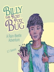 Billy the Roly Poly Bug - A Rain-Beetle Adventure ebook by S.T. Salusso