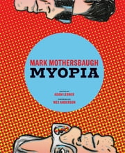 Mark Mothersbaugh - Myopia ebook by Adam Lerner,Wes Anderson
