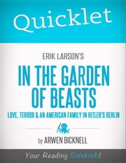 Quicklet on Erik Larson's In the Garden of Beasts: Love, Terror, and an American Family in Hitler's Berlin ebook by Arwen  Lee Adams Bicknell