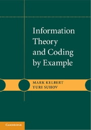 Information Theory and Coding by Example ebook by Mark Kelbert,Yuri Suhov