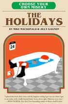 Choose Your Own Misery: The Holidays ebook by Mike MacDonald, Jilly Gagnon
