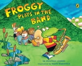 Froggy Plays in the Band ebook by Jonathan London
