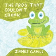 The Frog That Couldnt Croak ebook by James Cavill