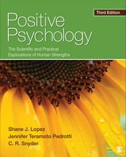 Positive Psychology - The Scientific and Practical Explorations of Human Strengths ebook by Jennifer Teramoto Pedrotti,Dr. Shane J. Lopez,Charles Richard Snyder