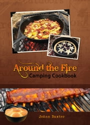 Around the Fire Camping Cookbook ebook by JoAnn Baxter