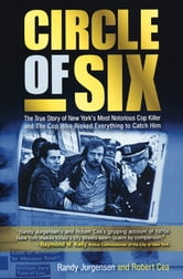 Circle of Six - The True Story of New York's Most Notorious Cop Killer and the Cop Who Risked Everything to Catch Him ebook by Randy Jurgensen