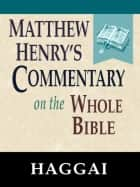 Matthew Henry's Commentary on the Whole Bible-Book of Haggai ebook by Matthew Henry
