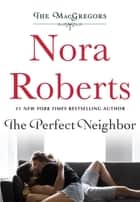 The Perfect Neighbor - The MacGregors ebook by Nora Roberts