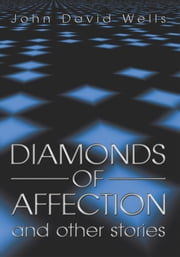 Diamonds of Affection and Other Stories ebook by John David Wells