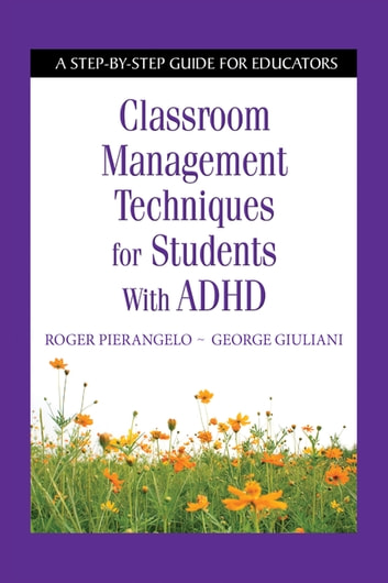 Classroom Management Techniques for Students with ADHD - A Step-by-Step Guide for Educators ebook by Roger Pierangelo,George Giuliani