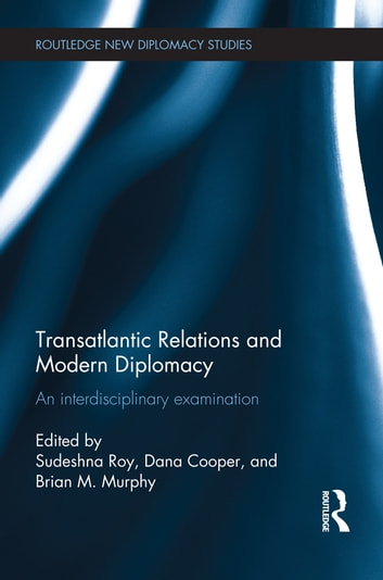 Transatlantic Relations and Modern Diplomacy - An interdisciplinary examination ebook by